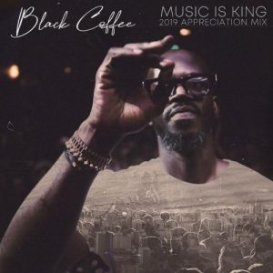 Black Coffee – Music is King 2019 Appreciation Mix